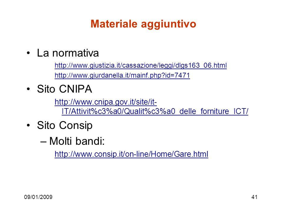 09/01/200941 Materiale aggiuntivo La normativa http://www.giustizia.it/cassazione/leggi/dlgs163_06.html http://www.giurdanella.it/mainf.php id=7471 Sito CNIPA http://www.cnipa.gov.it/site/it- IT/Attivit%c3%a0/Qualit%c3%a0_delle_forniture_ICT/ Sito Consip –Molti bandi: http://www.consip.it/on-line/Home/Gare.html