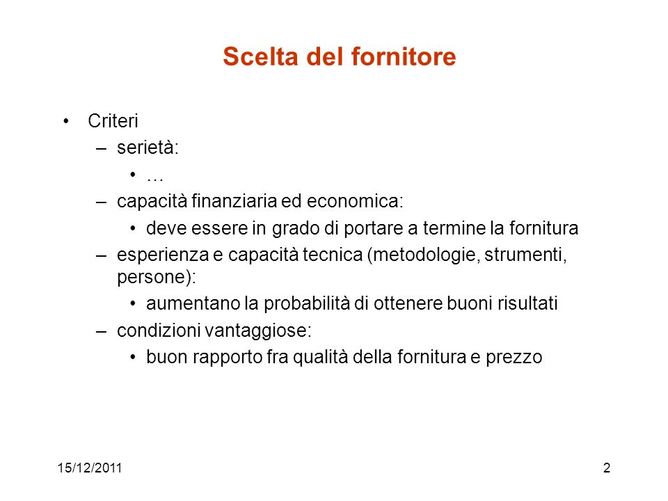 15/12/20112 Scelta del fornitore Criteri –serietà: … –capacità finanziaria ed economica: deve essere in grado di portare a termine la fornitura –esper