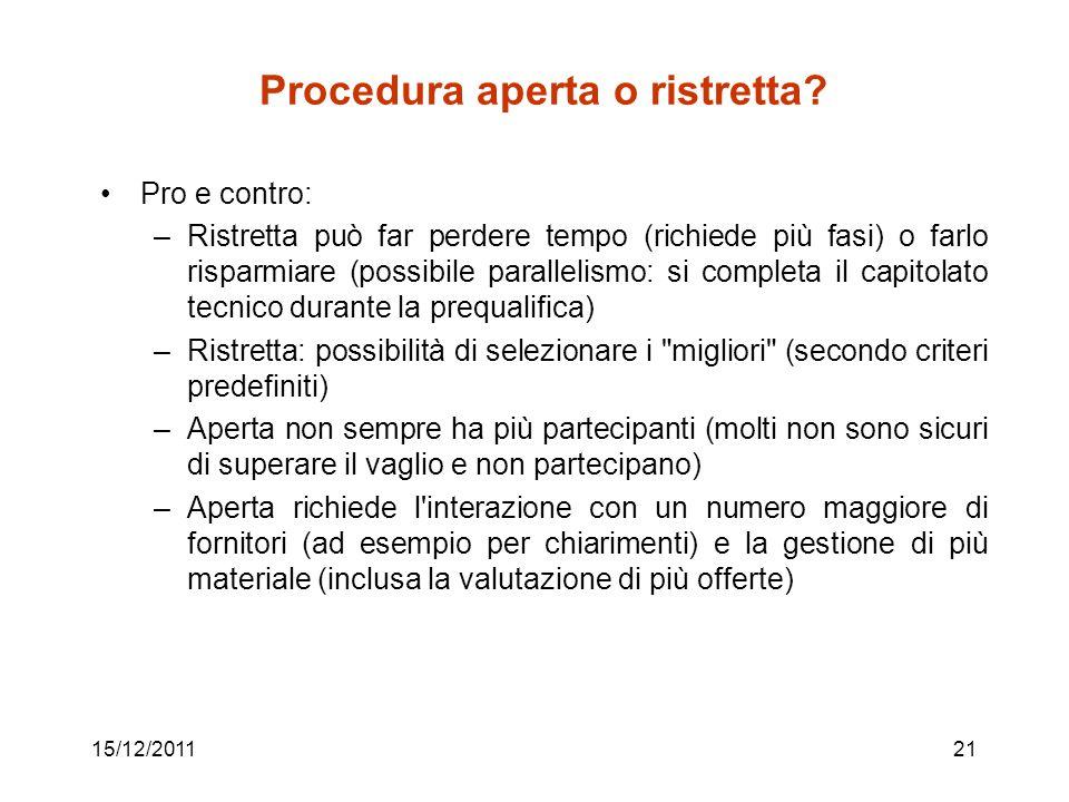 15/12/201121 Procedura aperta o ristretta? Pro e contro: –Ristretta può far perdere tempo (richiede più fasi) o farlo risparmiare (possibile paralleli