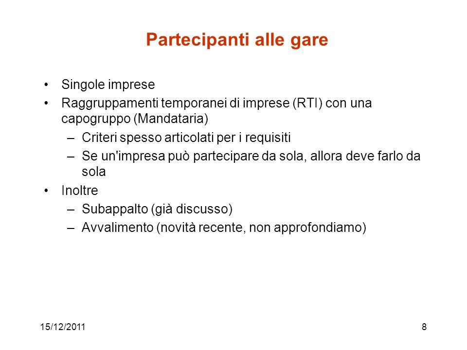 15/12/20118 Partecipanti alle gare Singole imprese Raggruppamenti temporanei di imprese (RTI) con una capogruppo (Mandataria) –Criteri spesso articola