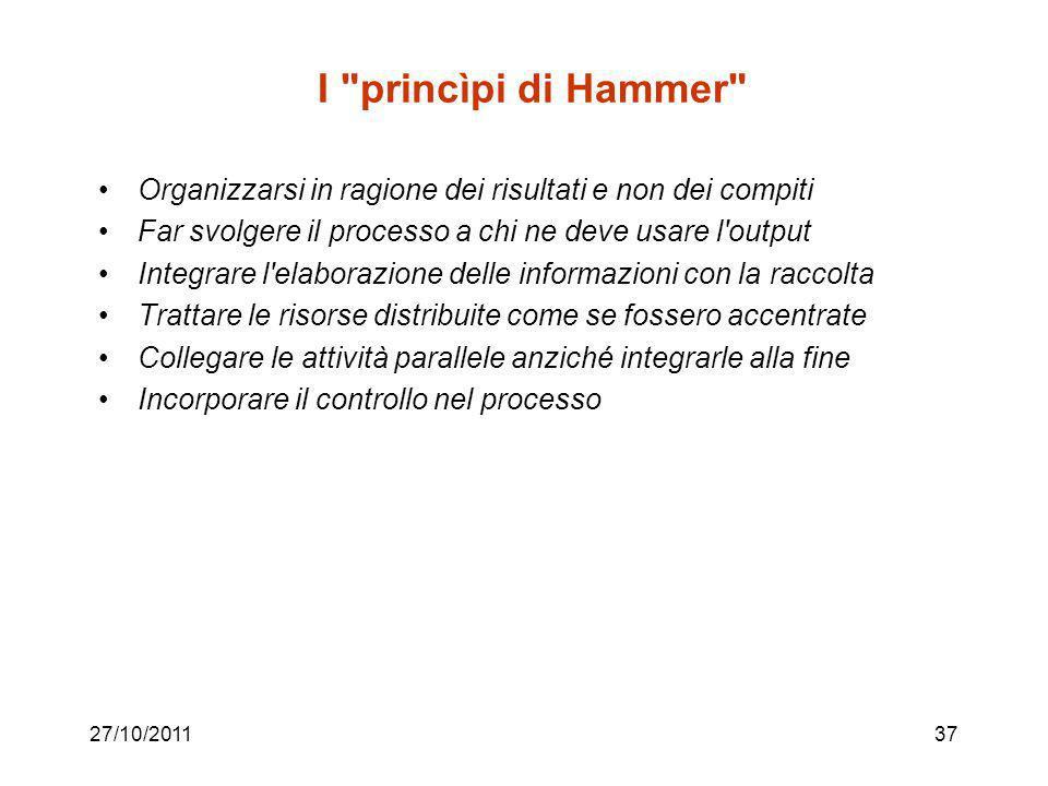 27/10/201136 Identificazione delle ipotesi di soluzione e ridisegno del processo Linee guida: –ricomposizione di attività frammentate (es.: sportelli