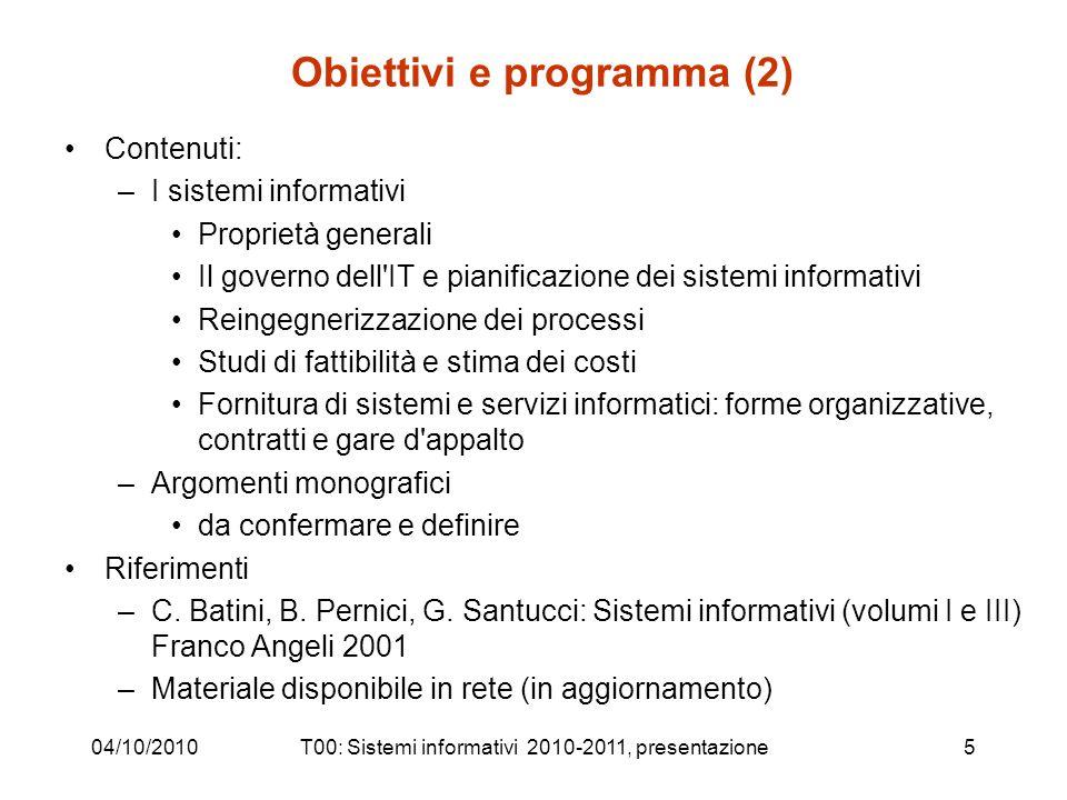 04/10/2010T00: Sistemi informativi 2010-2011, presentazione5 Obiettivi e programma (2) Contenuti: –I sistemi informativi Proprietà generali Il governo