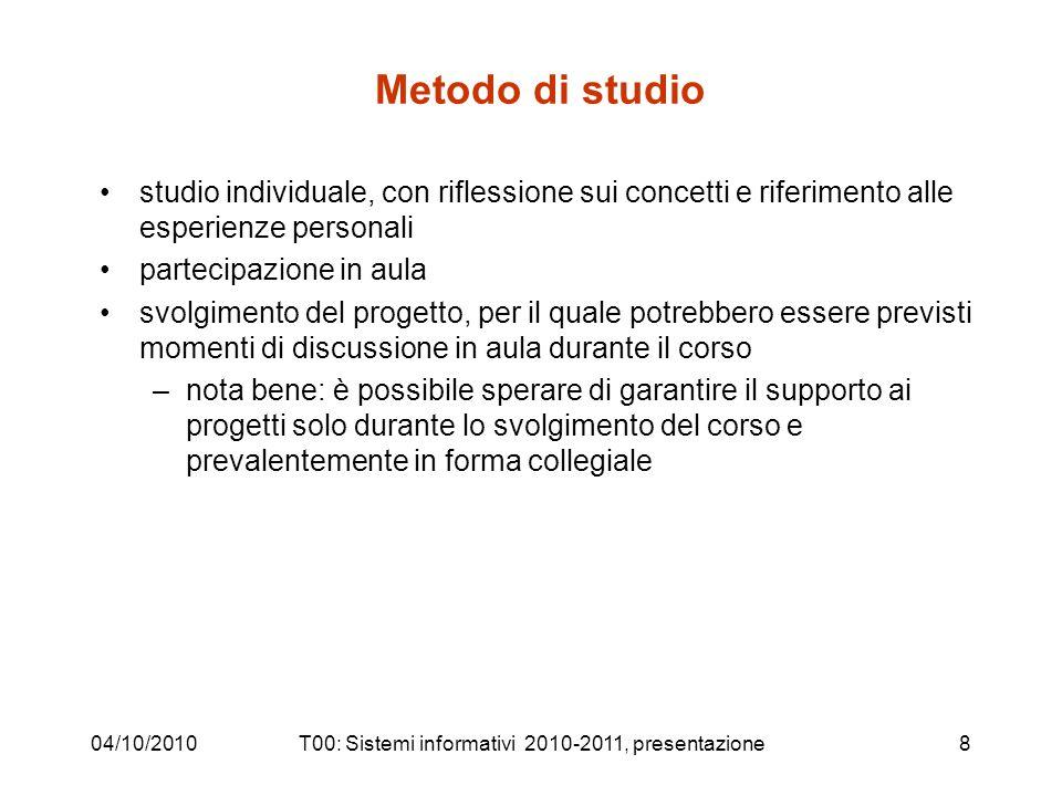 04/10/2010T00: Sistemi informativi 2010-2011, presentazione8 Metodo di studio studio individuale, con riflessione sui concetti e riferimento alle espe