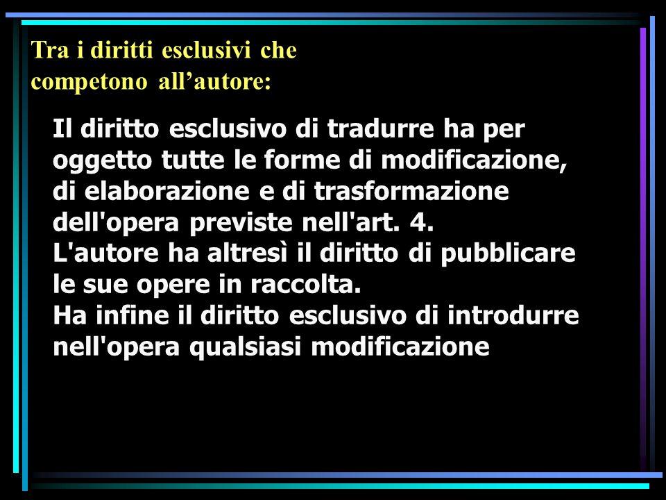 Il diritto esclusivo di tradurre ha per oggetto tutte le forme di modificazione, di elaborazione e di trasformazione dell opera previste nell art.