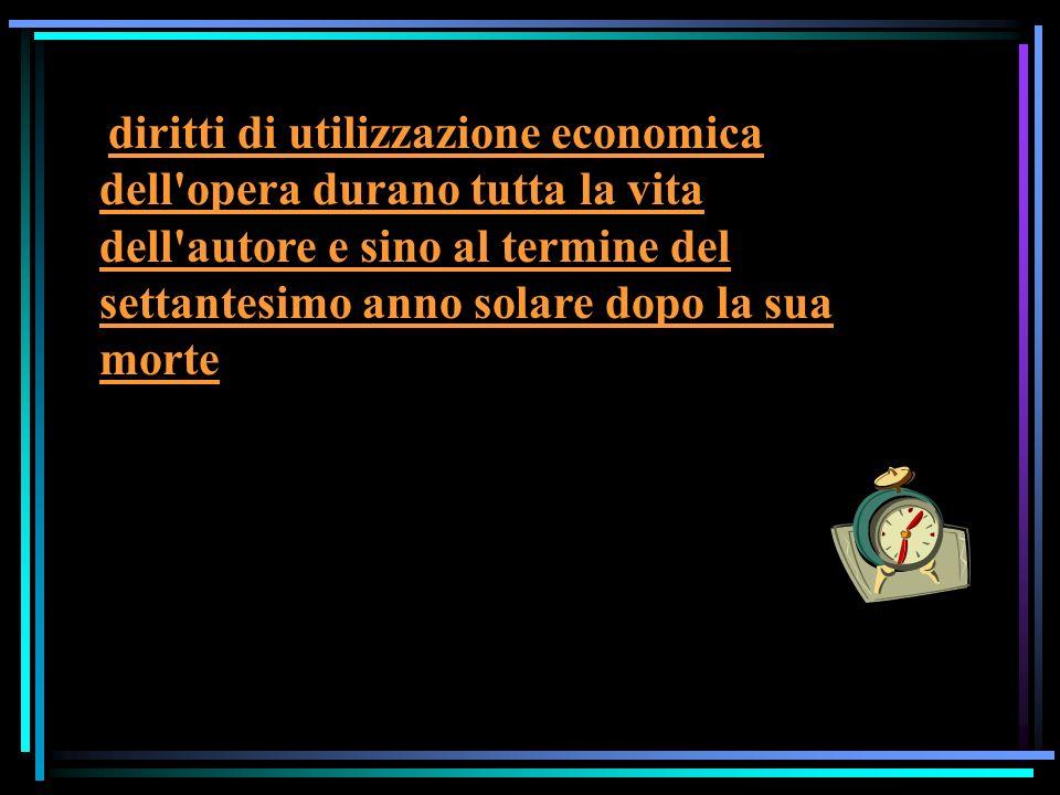 diritti di utilizzazione economica dell opera durano tutta la vita dell autore e sino al termine del settantesimo anno solare dopo la sua morte