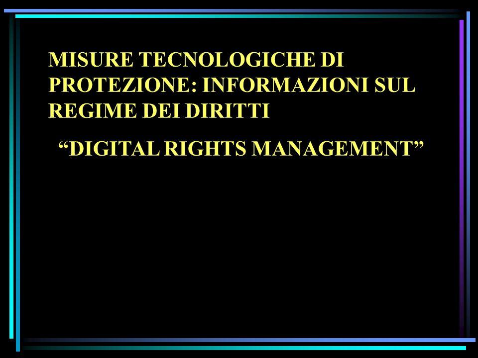 MISURE TECNOLOGICHE DI PROTEZIONE: INFORMAZIONI SUL REGIME DEI DIRITTI DIGITAL RIGHTS MANAGEMENT