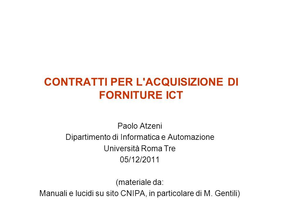 CONTRATTI PER L'ACQUISIZIONE DI FORNITURE ICT Paolo Atzeni Dipartimento di Informatica e Automazione Università Roma Tre 05/12/2011 (materiale da: Man