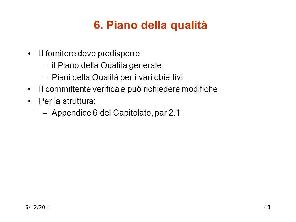 6. Piano della qualità Il fornitore deve predisporre –il Piano della Qualità generale –Piani della Qualità per i vari obiettivi Il committente verific