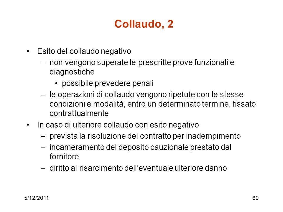 5/12/201160 Collaudo, 2 Esito del collaudo negativo –non vengono superate le prescritte prove funzionali e diagnostiche possibile prevedere penali –le