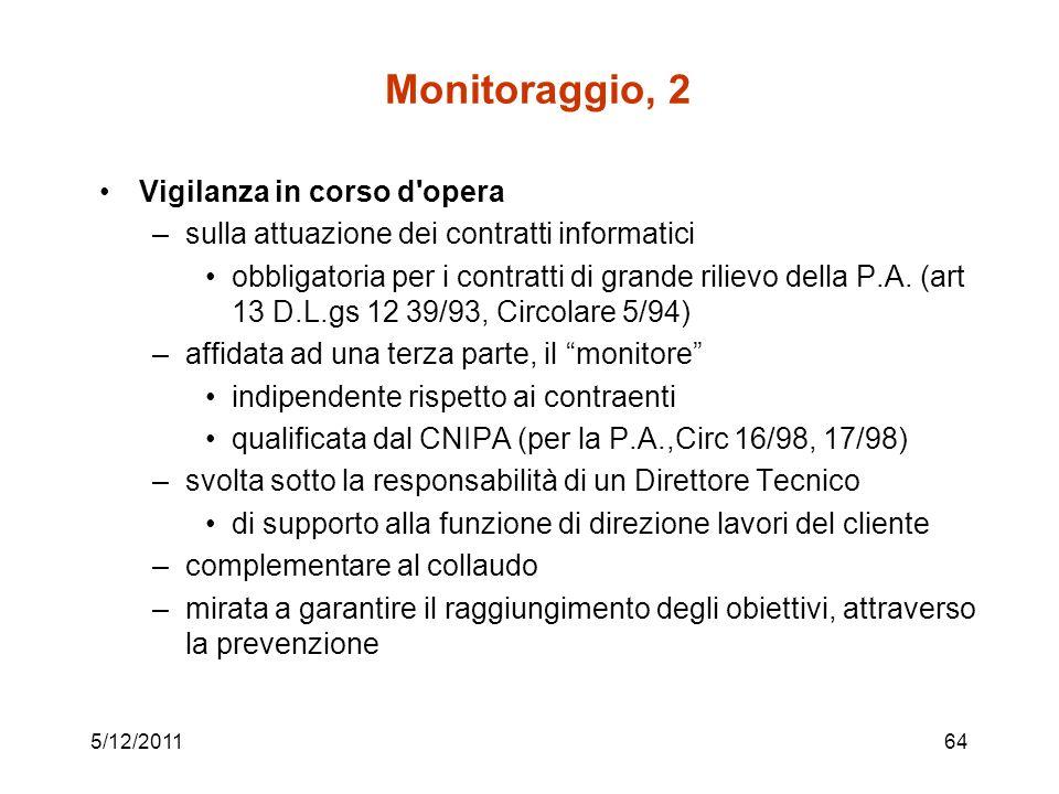 5/12/201164 Monitoraggio, 2 Vigilanza in corso d opera –sulla attuazione dei contratti informatici obbligatoria per i contratti di grande rilievo della P.A.