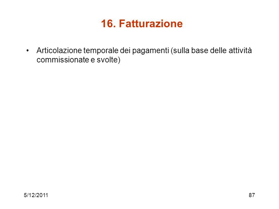 16. Fatturazione Articolazione temporale dei pagamenti (sulla base delle attività commissionate e svolte) 5/12/201187