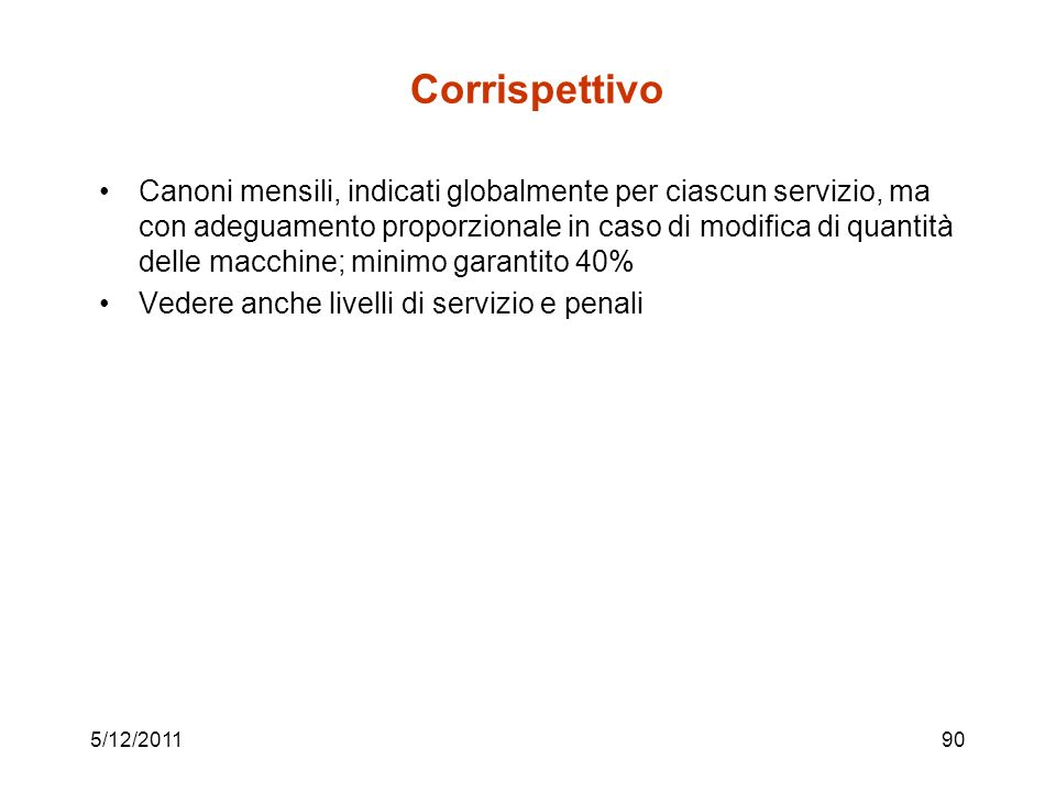 Corrispettivo Canoni mensili, indicati globalmente per ciascun servizio, ma con adeguamento proporzionale in caso di modifica di quantità delle macchi