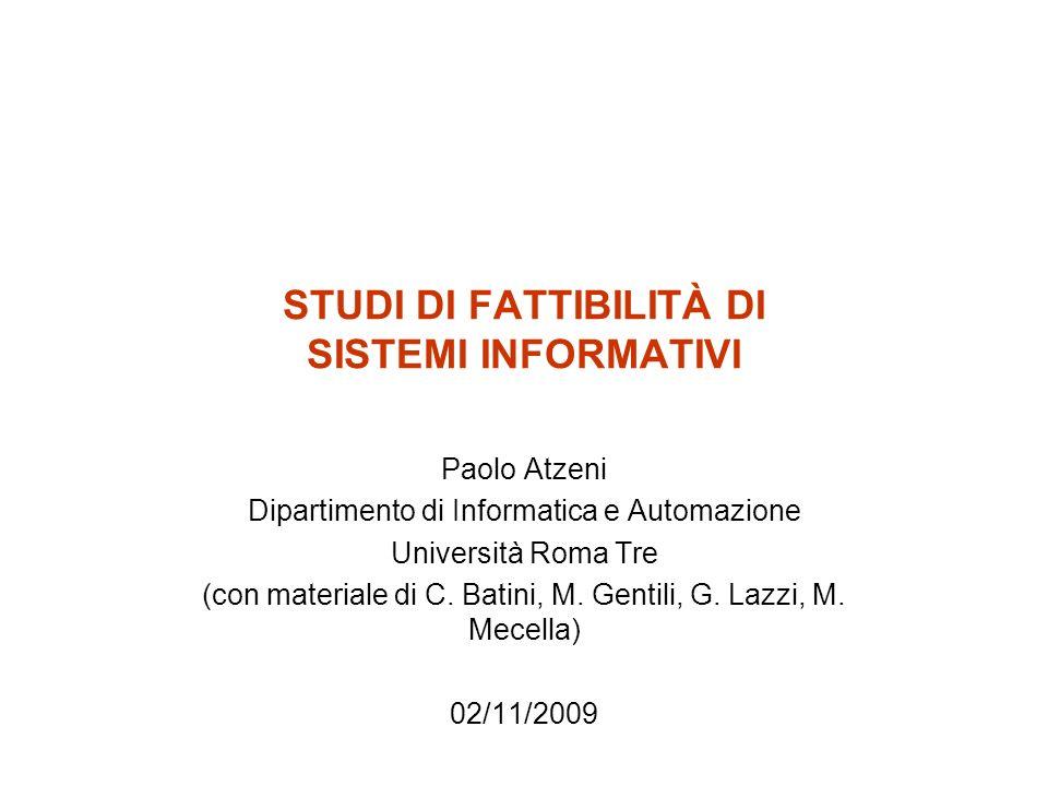 STUDI DI FATTIBILITÀ DI SISTEMI INFORMATIVI Paolo Atzeni Dipartimento di Informatica e Automazione Università Roma Tre (con materiale di C. Batini, M.