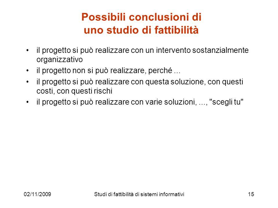 02/11/200915 Possibili conclusioni di uno studio di fattibilità il progetto si può realizzare con un intervento sostanzialmente organizzativo il proge