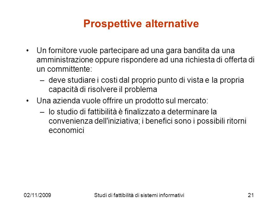 02/11/200921 Prospettive alternative Un fornitore vuole partecipare ad una gara bandita da una amministrazione oppure rispondere ad una richiesta di o