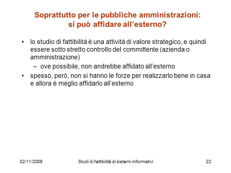 02/11/200922 Soprattutto per le pubbliche amministrazioni: si può affidare allesterno? lo studio di fattibilità è una attività di valore strategico, e