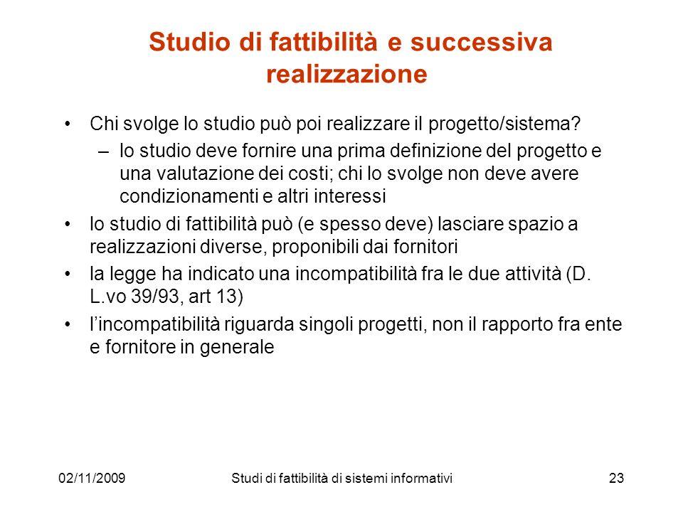 02/11/200923 Studio di fattibilità e successiva realizzazione Chi svolge lo studio può poi realizzare il progetto/sistema? –lo studio deve fornire una