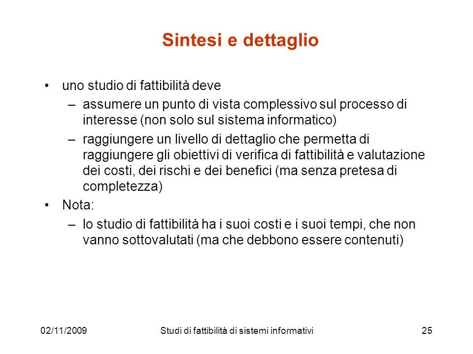 02/11/200925 Sintesi e dettaglio uno studio di fattibilità deve –assumere un punto di vista complessivo sul processo di interesse (non solo sul sistem