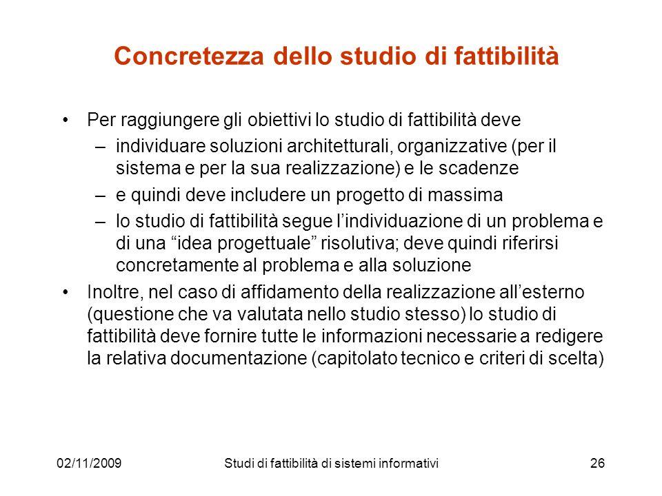 02/11/200926 Concretezza dello studio di fattibilità Per raggiungere gli obiettivi lo studio di fattibilità deve –individuare soluzioni architetturali