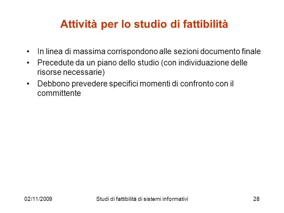 02/11/200928 Attività per lo studio di fattibilità In linea di massima corrispondono alle sezioni documento finale Precedute da un piano dello studio