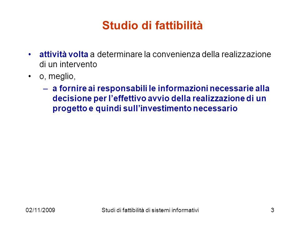 02/11/20093 Studio di fattibilità attività volta a determinare la convenienza della realizzazione di un intervento o, meglio, –a fornire ai responsabi