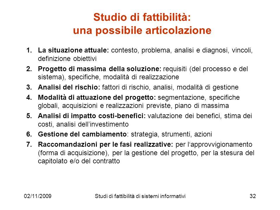 02/11/200932 Studio di fattibilità: una possibile articolazione 1.La situazione attuale: contesto, problema, analisi e diagnosi, vincoli, definizione
