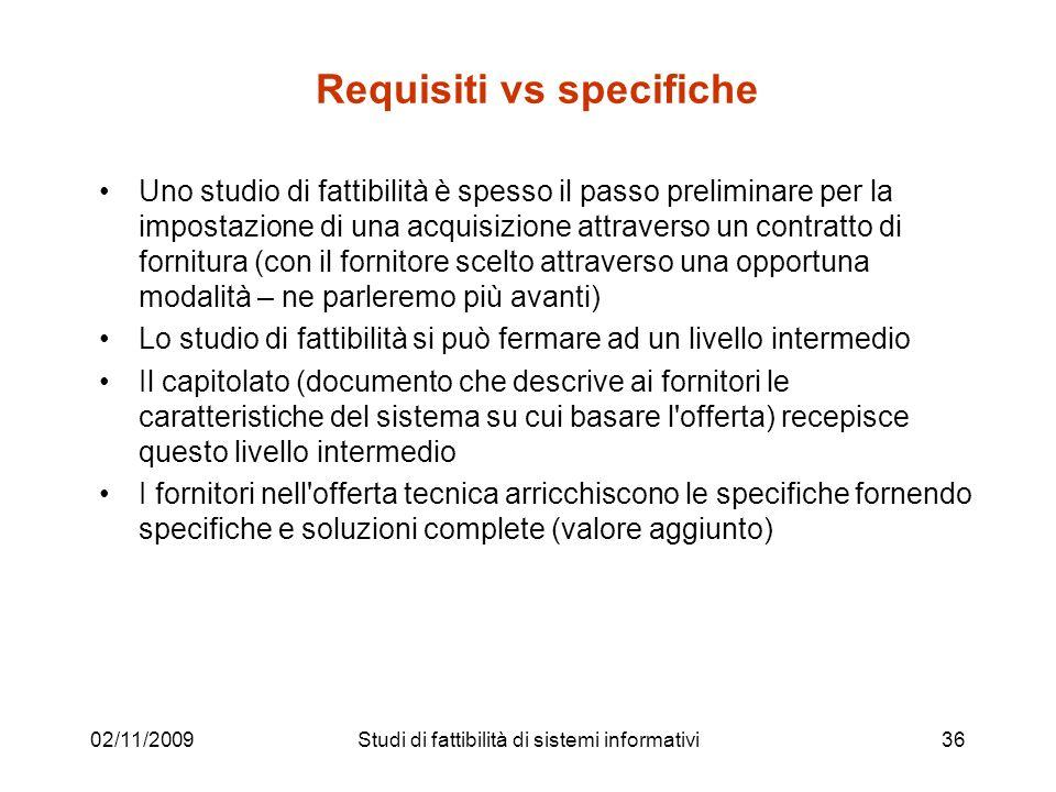 02/11/200936 Requisiti vs specifiche Uno studio di fattibilità è spesso il passo preliminare per la impostazione di una acquisizione attraverso un con