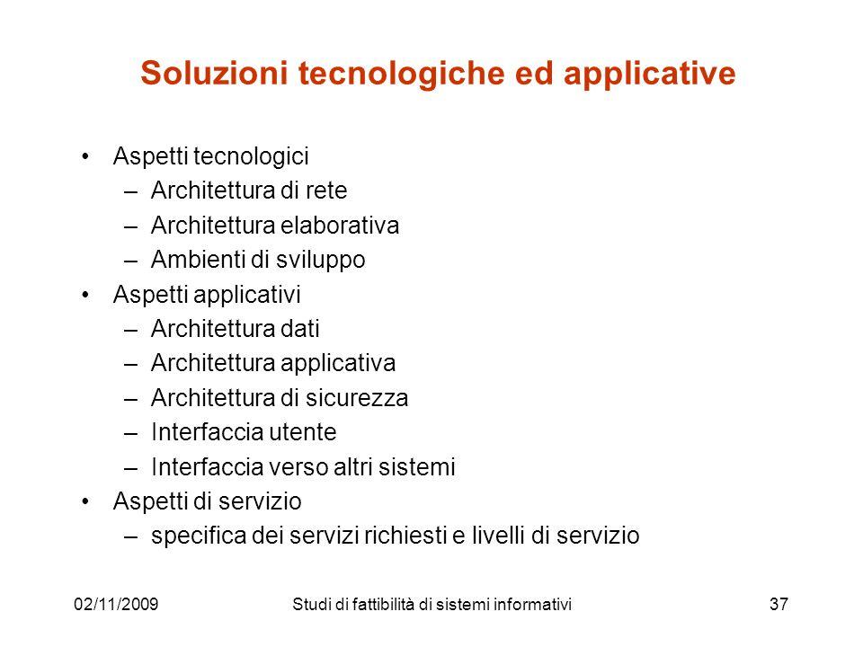 02/11/200937 Soluzioni tecnologiche ed applicative Aspetti tecnologici –Architettura di rete –Architettura elaborativa –Ambienti di sviluppo Aspetti a