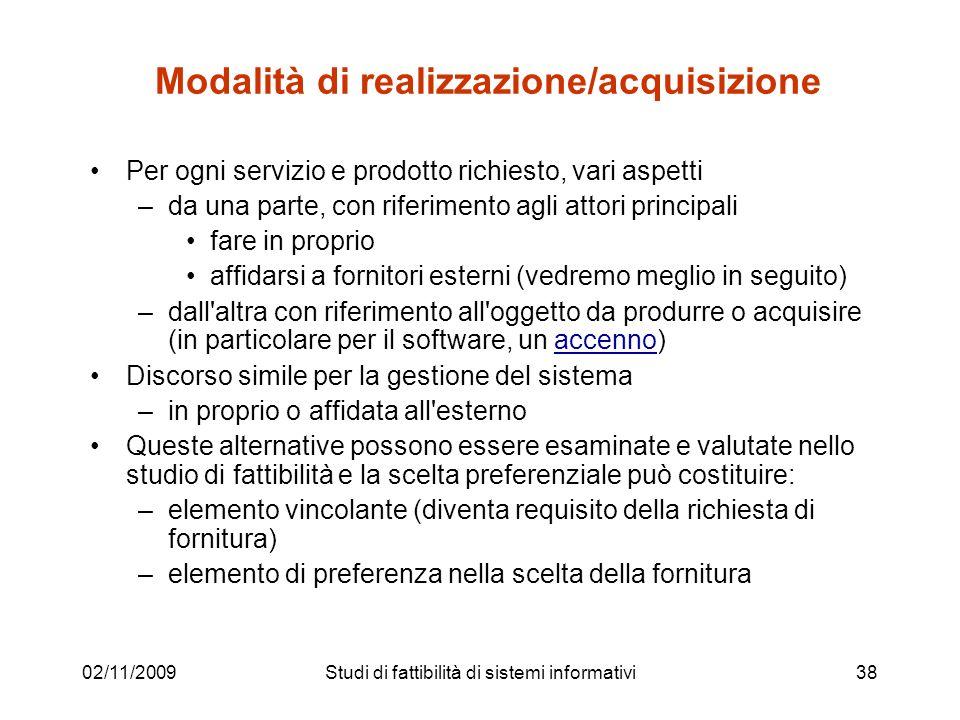 02/11/200938 Modalità di realizzazione/acquisizione Per ogni servizio e prodotto richiesto, vari aspetti –da una parte, con riferimento agli attori pr