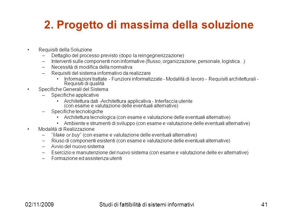 02/11/200941 2. Progetto di massima della soluzione Requisiti della Soluzione –Dettaglio del processo previsto (dopo la reingegnerizzazione) –Interven