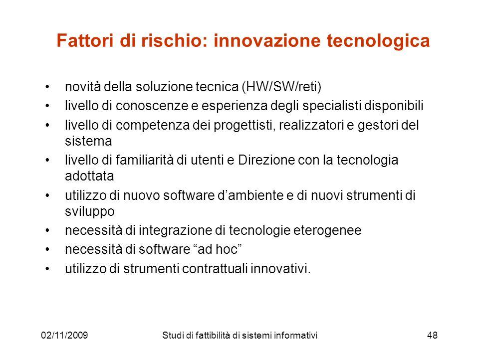 02/11/200948 Fattori di rischio: innovazione tecnologica novità della soluzione tecnica (HW/SW/reti) livello di conoscenze e esperienza degli speciali