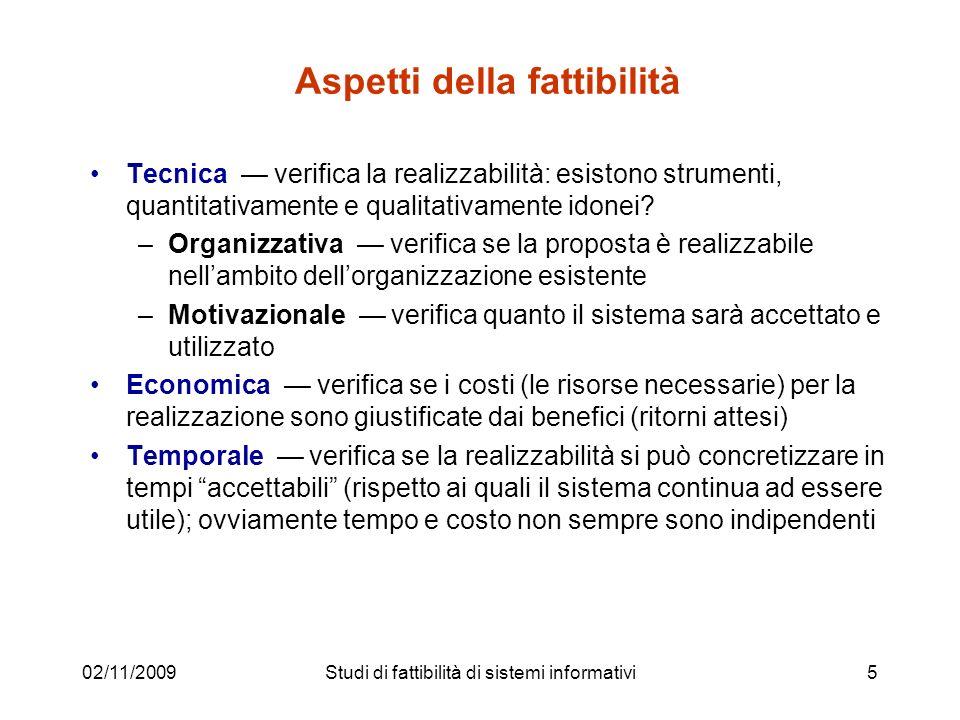 02/11/20095 Aspetti della fattibilità Tecnica verifica la realizzabilità: esistono strumenti, quantitativamente e qualitativamente idonei? –Organizzat