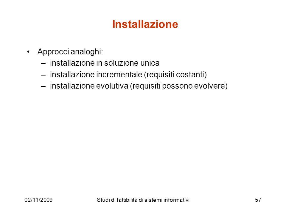 02/11/200957 Installazione Approcci analoghi: –installazione in soluzione unica –installazione incrementale (requisiti costanti) –installazione evolut