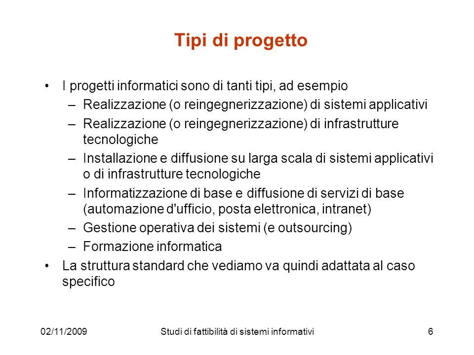 02/11/20096 Tipi di progetto I progetti informatici sono di tanti tipi, ad esempio –Realizzazione (o reingegnerizzazione) di sistemi applicativi –Real