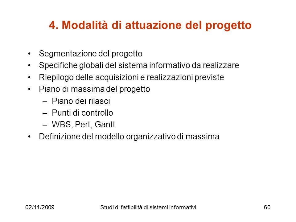 02/11/200960 4. Modalità di attuazione del progetto Segmentazione del progetto Specifiche globali del sistema informativo da realizzare Riepilogo dell