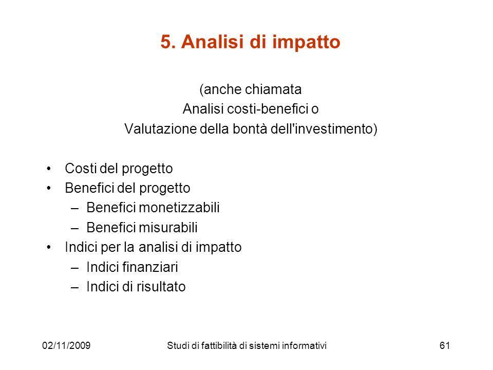 02/11/200961 5. Analisi di impatto (anche chiamata Analisi costi-benefici o Valutazione della bontà dell'investimento) Costi del progetto Benefici del
