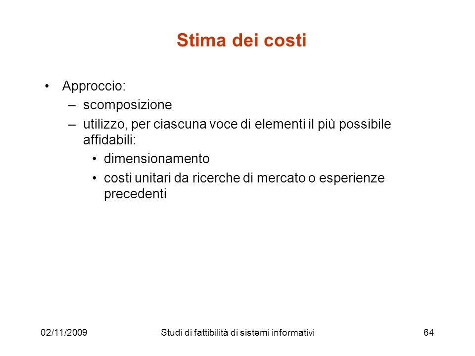 02/11/200964 Stima dei costi Approccio: –scomposizione –utilizzo, per ciascuna voce di elementi il più possibile affidabili: dimensionamento costi uni