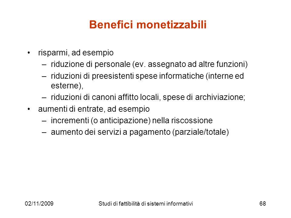 02/11/200968 Benefici monetizzabili risparmi, ad esempio –riduzione di personale (ev. assegnato ad altre funzioni) –riduzioni di preesistenti spese in