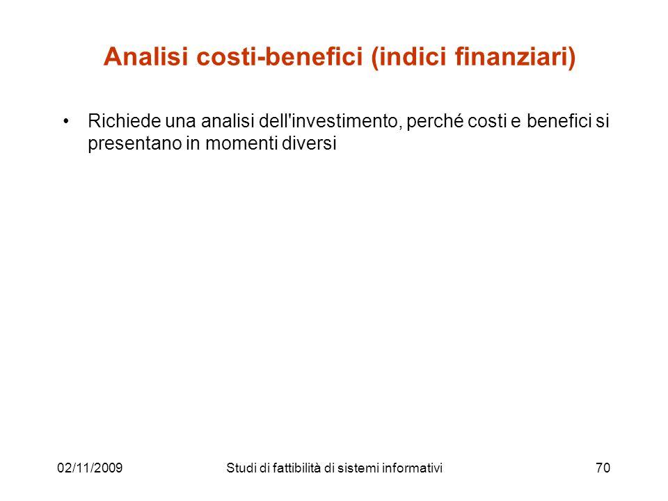 02/11/200970 Analisi costi-benefici (indici finanziari) Richiede una analisi dell'investimento, perché costi e benefici si presentano in momenti diver