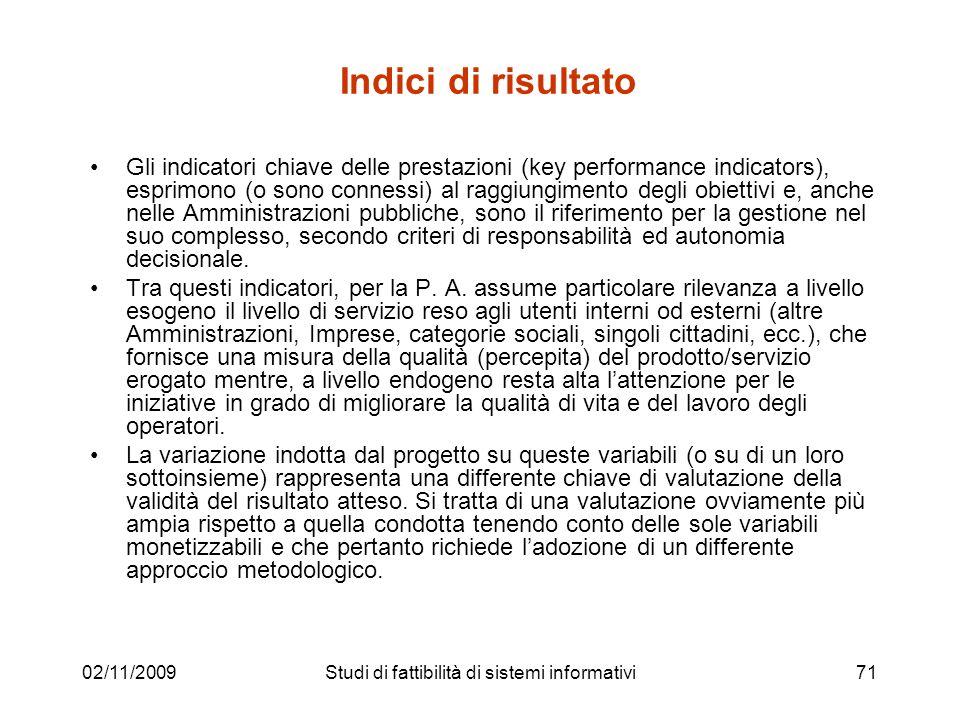 02/11/200971 Indici di risultato Gli indicatori chiave delle prestazioni (key performance indicators), esprimono (o sono connessi) al raggiungimento d