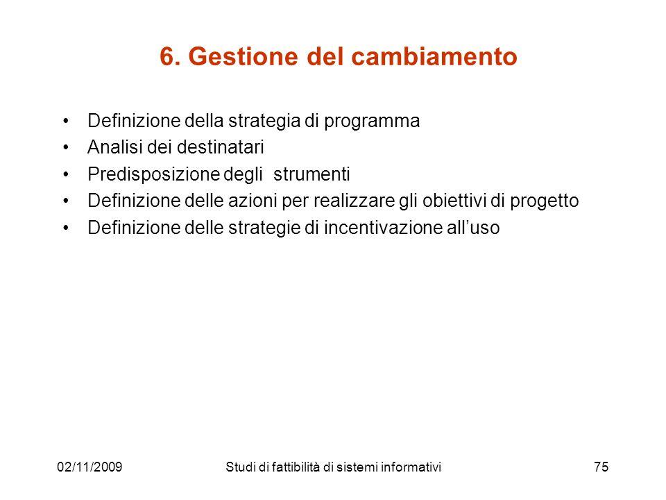 02/11/200975 6. Gestione del cambiamento Definizione della strategia di programma Analisi dei destinatari Predisposizione degli strumenti Definizione