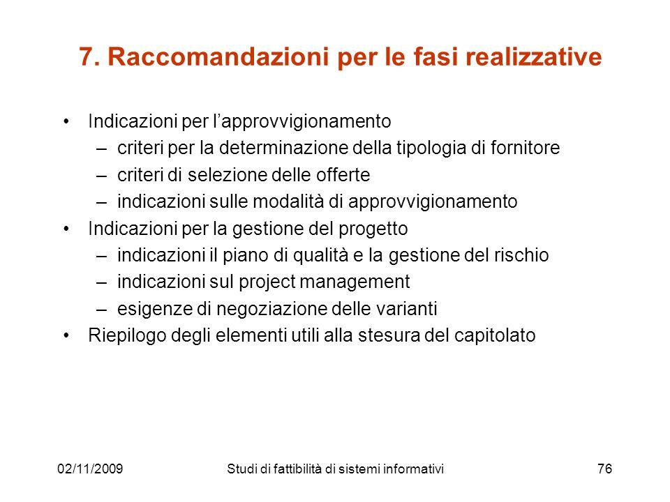 02/11/200976 7. Raccomandazioni per le fasi realizzative Indicazioni per lapprovvigionamento –criteri per la determinazione della tipologia di fornito