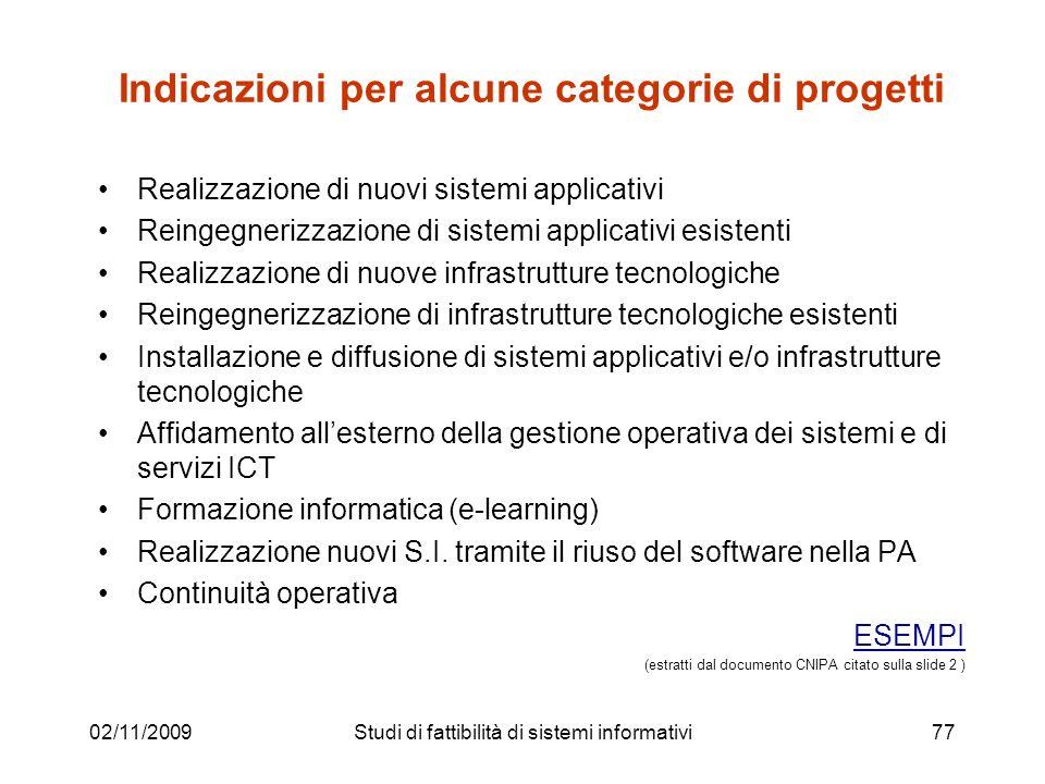 02/11/200977 Indicazioni per alcune categorie di progetti Realizzazione di nuovi sistemi applicativi Reingegnerizzazione di sistemi applicativi esiste