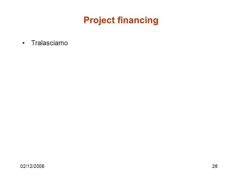 02/12/200826 Project financing Tralasciamo