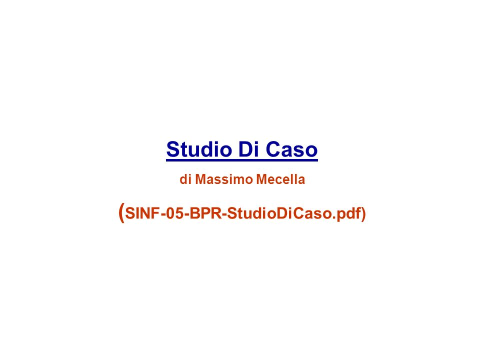 Studio Di Caso Studio Di Caso di Massimo Mecella ( SINF-05-BPR-StudioDiCaso.pdf)