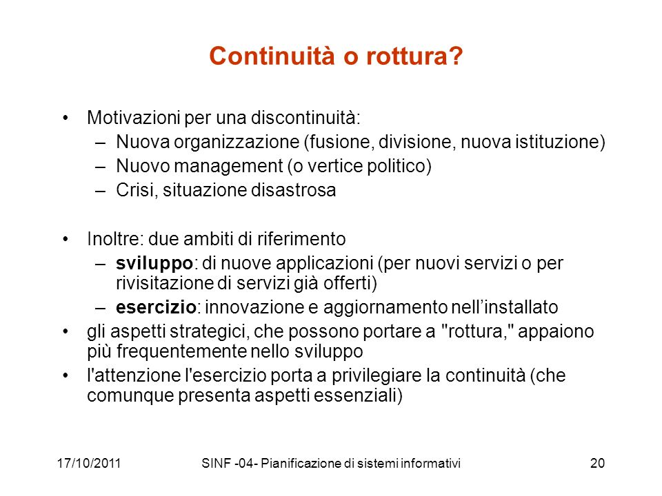 17/10/2011SINF -04- Pianificazione di sistemi informativi20 Continuità o rottura? Motivazioni per una discontinuità: –Nuova organizzazione (fusione, d