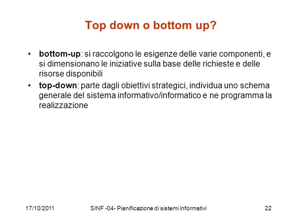17/10/2011SINF -04- Pianificazione di sistemi informativi22 Top down o bottom up.