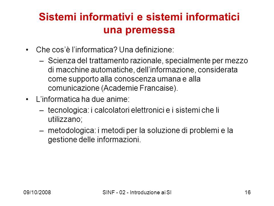 09/10/2008SINF - 02 - Introduzione ai SI16 Sistemi informativi e sistemi informatici una premessa Che cosè linformatica? Una definizione: –Scienza del