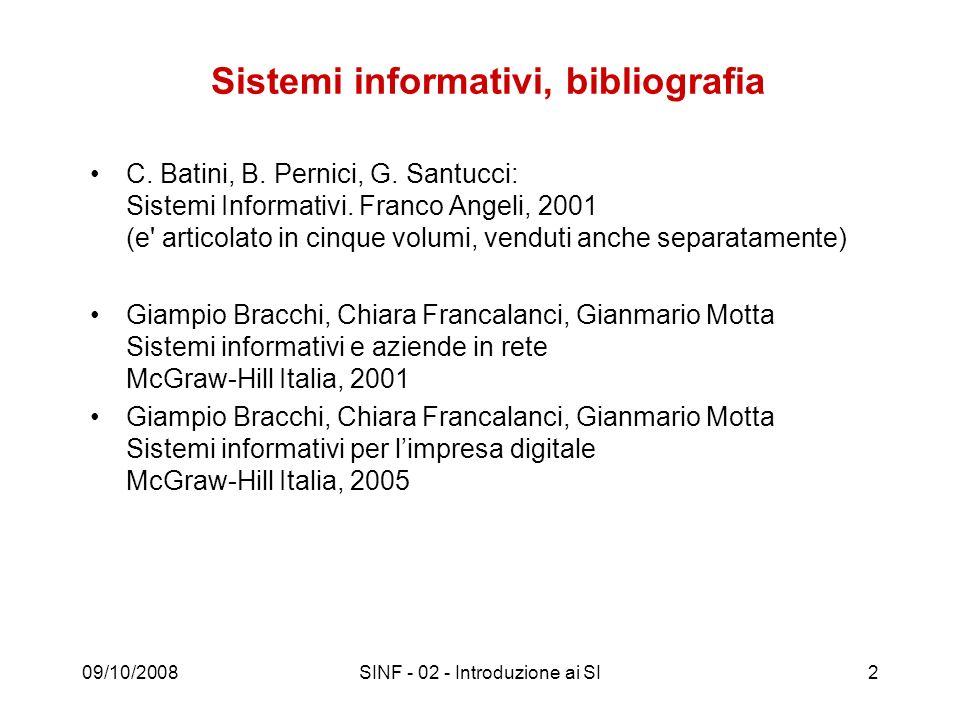 09/10/2008SINF - 02 - Introduzione ai SI3 Sistema Ente che svolge una funzione (e ha un obiettivo), fornendo opportune uscite (rilevabili dallesterno) in corrispondenza a determinati ingressi (condizioni esterne che influiscono su di esso) presenti o passati.