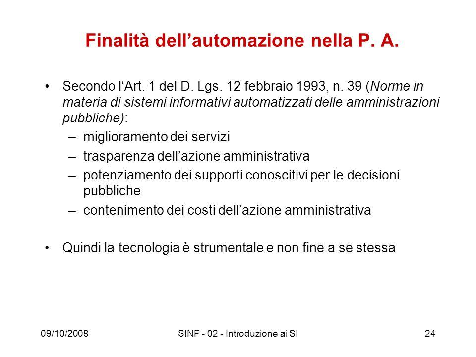 09/10/2008SINF - 02 - Introduzione ai SI24 Finalità dellautomazione nella P. A. Secondo lArt. 1 del D. Lgs. 12 febbraio 1993, n. 39 (Norme in materia